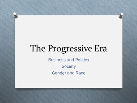 The Progressive Era Business and Politics Society Gender and Race.