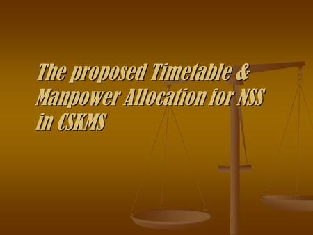 The proposed Timetable & Manpower Allocation for NSS in CSKMS.