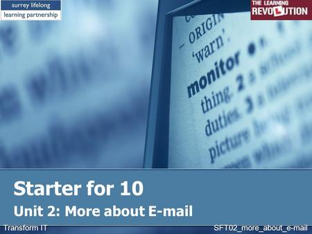 Starter for 10 Unit 2: More about E-mail Transform IT SFT02_more_about_e-mail.