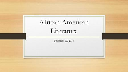 African American Literature February 13, 2014. Agenda Finish viewing of Episode 1 – Discuss Notes Notes: Phillis Wheatley Poems and Letters – Read and.
