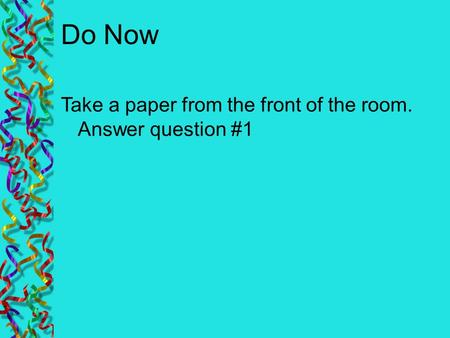 Do Now Take a paper from the front of the room. Answer question #1.
