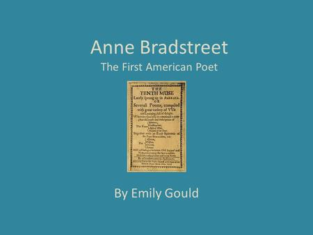 Anne Bradstreet The First American Poet By Emily Gould.