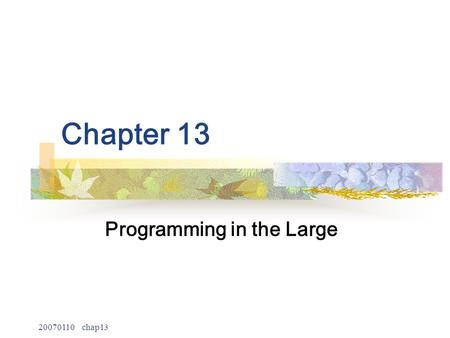 20070110 chap13 Chapter 13 Programming in the Large.