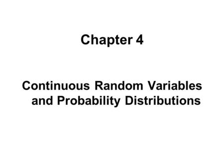 Chapter 4 Continuous Random Variables and Probability Distributions.