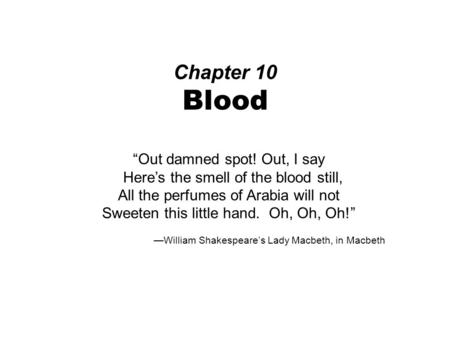 "Chapter 10 Blood ""Out damned spot! Out, I say Here's the smell of the blood still, All the perfumes of Arabia will not Sweeten this little hand. Oh, Oh,"