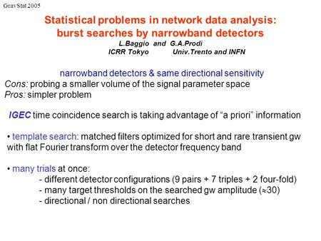 Statistical problems in network data analysis: burst searches by narrowband detectors L.Baggio and G.A.Prodi ICRR TokyoUniv.Trento and INFN IGEC time coincidence.