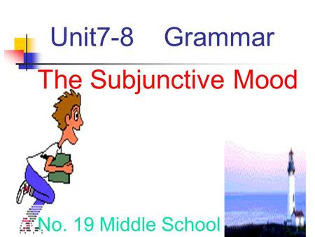 Unit7-8 Grammar The Subjunctive Mood No. 19 Middle School.
