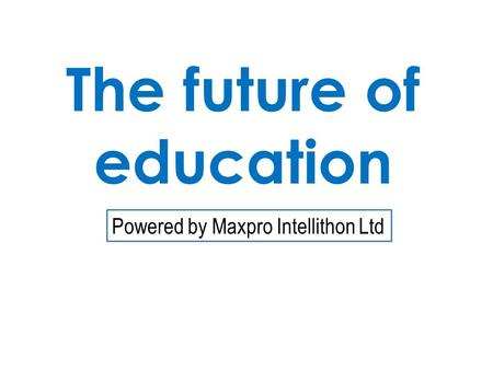 The future of education Powered by Maxpro Intellithon Ltd.