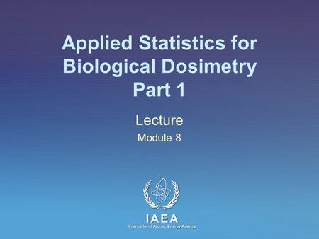Applied Statistics for Biological Dosimetry Part 1