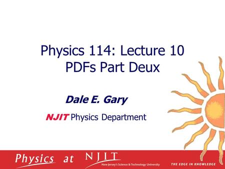 Physics 114: Lecture 10 PDFs Part Deux Dale E. Gary NJIT Physics Department.