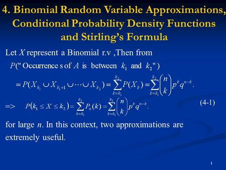 1 Let X represent a Binomial r.v,Then from => for large n. In this context, two approximations are extremely useful. (4-1) 4. Binomial Random Variable.