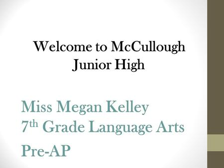 Welcome to McCullough Junior High Miss Megan Kelley 7 th Grade Language Arts Pre-AP.
