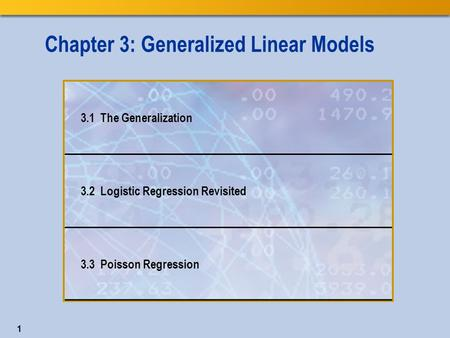 Chapter 3: Generalized Linear Models 3.1 The Generalization 3.2 Logistic Regression Revisited 3.3 Poisson Regression 1.