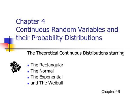 Chapter 4 Continuous Random Variables and their Probability Distributions The Theoretical Continuous Distributions starring The Rectangular The Normal.