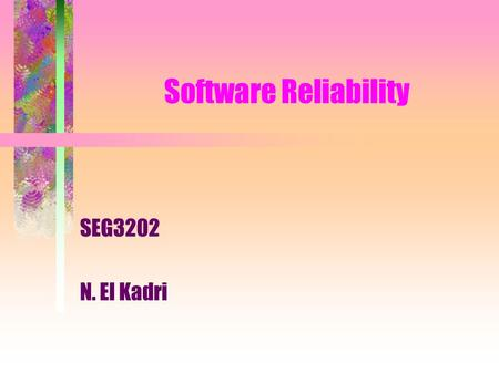Software Reliability SEG3202 N. El Kadri.