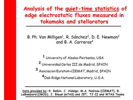 Analysis of the quiet-time statistics of edge electrostatic fluxes measured in tokamaks and stellarators B. Ph. Van Milligen 1, R. Sánchez 2, D. E. Newman.