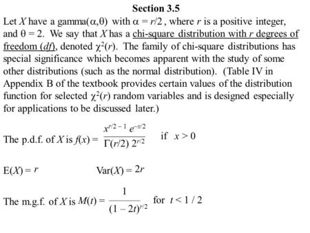 Section 3.5 Let X have a gamma( ,  ) with  = r/2, where r is a positive integer, and  = 2. We say that X has a chi-square distribution with r degrees.