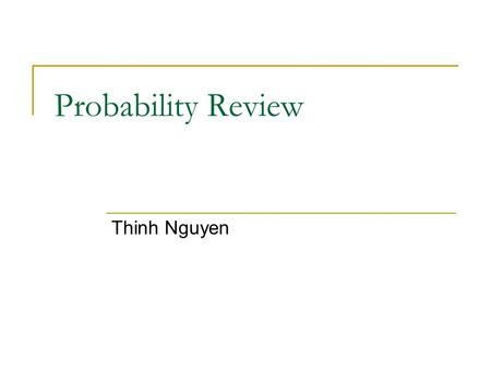 Probability Review Thinh Nguyen. Probability Theory Review Sample space Bayes' Rule Independence Expectation Distributions.