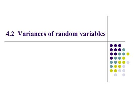 4.2 Variances of random variables. A useful further characteristic to consider is the degree of dispersion in the distribution, i.e. the spread of the.