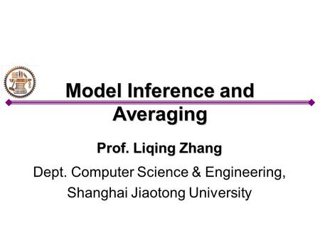 Model Inference and Averaging Prof. Liqing Zhang Dept. Computer Science & Engineering, Shanghai Jiaotong University.
