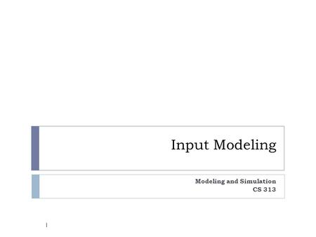 Modeling and Simulation CS 313