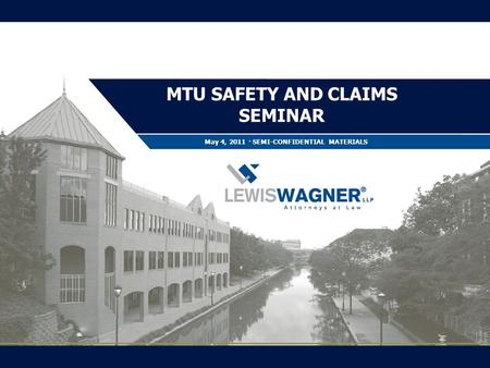 MTU SAFETY AND CLAIMS SEMINAR May 4, 2011 · SEMI-CONFIDENTIAL MATERIALS.