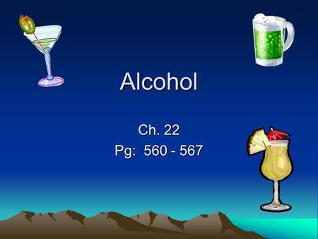 Alcohol Ch. 22 Pg: 560 - 567. Choosing to be alcohol free Objective 1: Identify factors that influence decisions about alcohol use and your health. Objective.