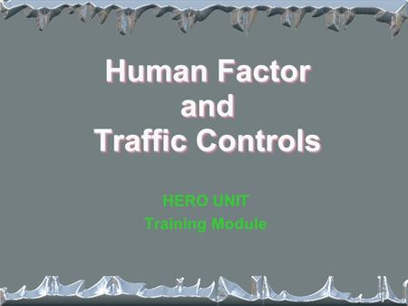 Human Factor and Traffic Controls HERO UNIT Training Module.