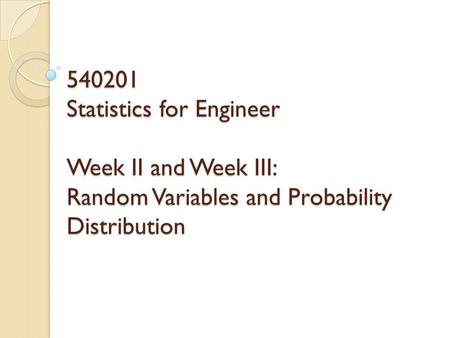 540201 Statistics for Engineer Week II and Week III: Random Variables and Probability Distribution.