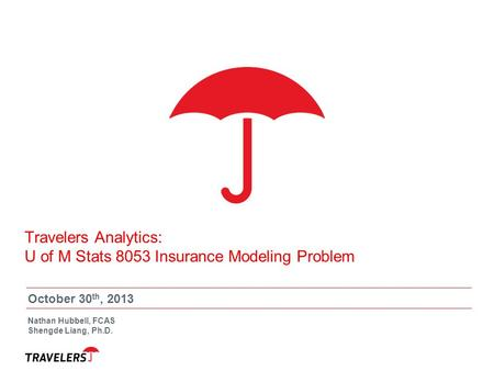 Travelers Analytics: U of M Stats 8053 Insurance Modeling Problem
