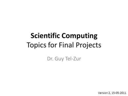 Scientific Computing Topics for Final Projects Dr. Guy Tel-Zur Version 2, 15-05-2011.