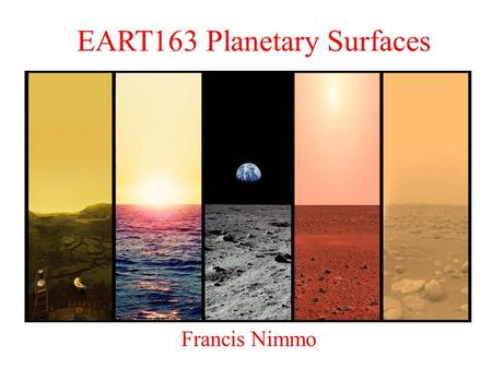 EART163 Planetary Surfaces Francis Nimmo. Last Week – Shapes, geoid, topography How do we measure shape/topography? –GPS, altimetry, stereo, photoclinometry,