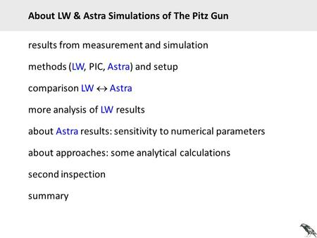 Results from measurement and simulation methods (LW, PIC, Astra) and setup About LW & Astra Simulations of The Pitz Gun comparison LW  Astra more analysis.