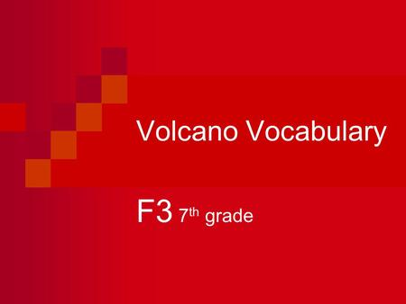 Volcano Vocabulary F3 7 th grade. Volcano A weak spot in the crust where magma has come to the surface.