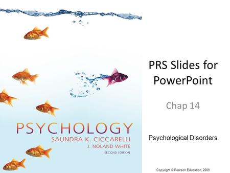 PRS Slides for PowerPoint Chap 14 Psychological Disorders Copyright © Pearson Education, 2009.