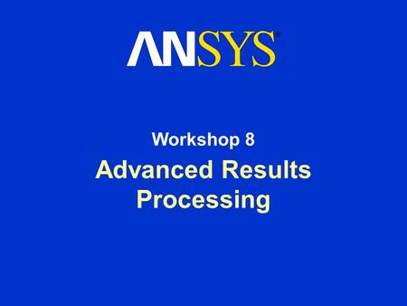 Advanced Results Processing Workshop 8. Training Manual Advanced Results Processing August 26, 2005 Inventory #002266 WS8-2 Workshop 8 - Goals In this.