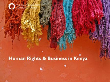 Human Rights & Business in Kenya. Agenda 1.What are Human Rights? 2.Why are Human Rights important to Business? 3.Human Rights Challenges in Kenya 4.Group.