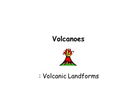 Volcanoes : Volcanic Landforms. What landforms does lava create on Earth's surface? How does magma that hardens beneath the surface create landforms?
