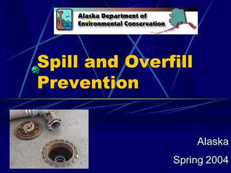 Spill and Overfill Prevention Alaska Spring 2004.