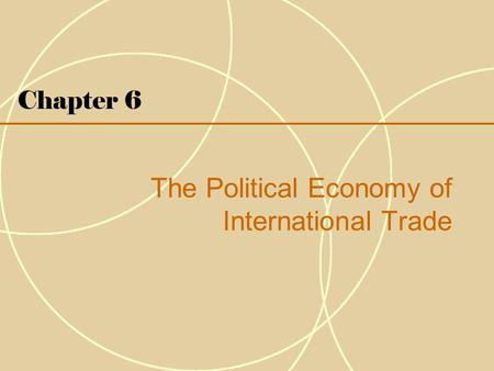 Chapter 6 The Political Economy of International Trade.