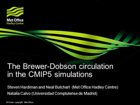© Crown copyright Met Office The Brewer-Dobson circulation in the CMIP5 simulations Steven Hardiman and Neal Butchart (Met Office Hadley Centre) Natalia.