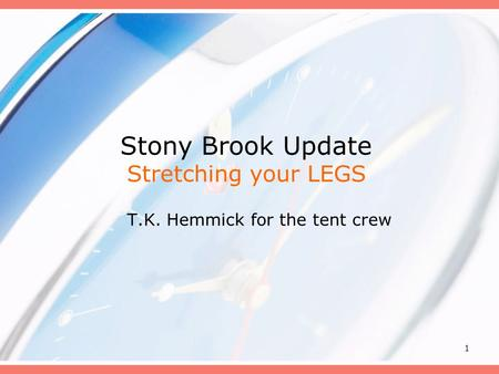 1 Stony Brook Update Stretching your LEGS T.K. Hemmick for the tent crew.