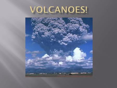 I.What is a Volcano?  A volcano is any opening in the Earth's crust where magma, ash and gas are able to reach the surface  Volcanoes may have more.