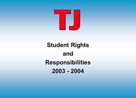 Student Rights and Responsibilities 2003 - 2004 RIGHTS OF STUDENTS You have the right to: Public education You have the responsibility to: Attend school.