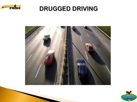 10 Drugs Drugged driving kills Driving under the influence of any drug that: effects the brain impairs motor skills reaction time judgment.