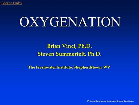 OXYGENATION Brian Vinci, Ph.D. Steven Summerfelt, Ph.D.