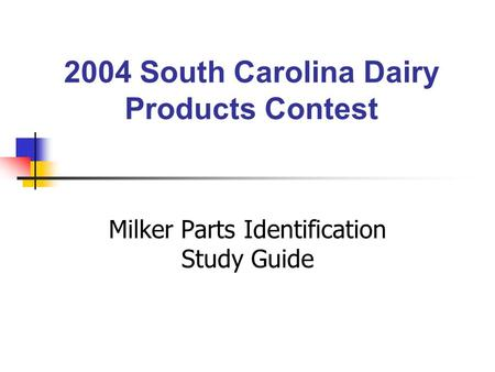 2004 South Carolina Dairy Products Contest Milker Parts Identification Study Guide.