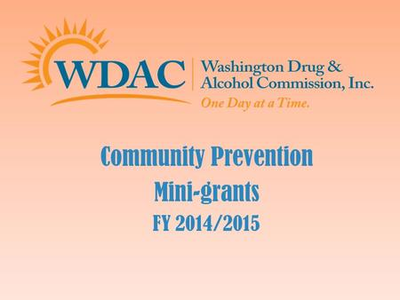 Community Prevention Mini-grants FY 2014/2015.  To encourage and assist county residents to develop lifestyles free of alcohol, tobacco and other drugs.