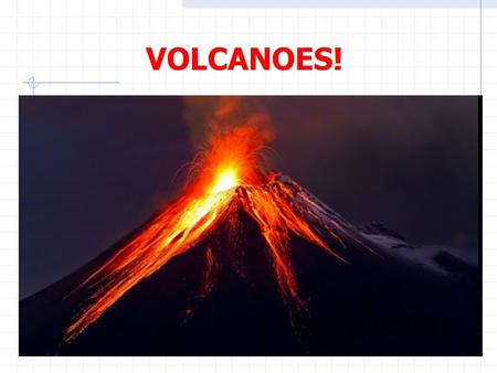 VOLCANOES!. Factors Affecting Eruptions Magma temperature  Hotter flows easier… Magma viscosity – determined by temp and composition. High silica = high.