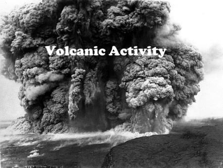 Volcanic Activity. Silica  Earth's crust and mantle are mostly made of silica The more silica in the magma, the thicker it is.